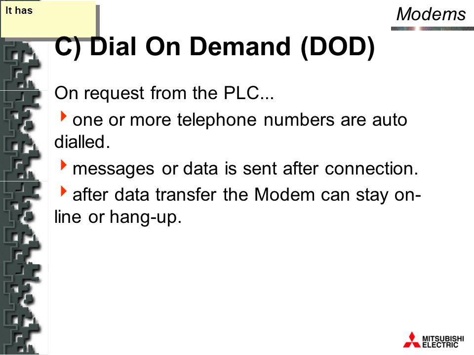 Modems It has C) Dial On Demand (DOD) On request from the PLC...