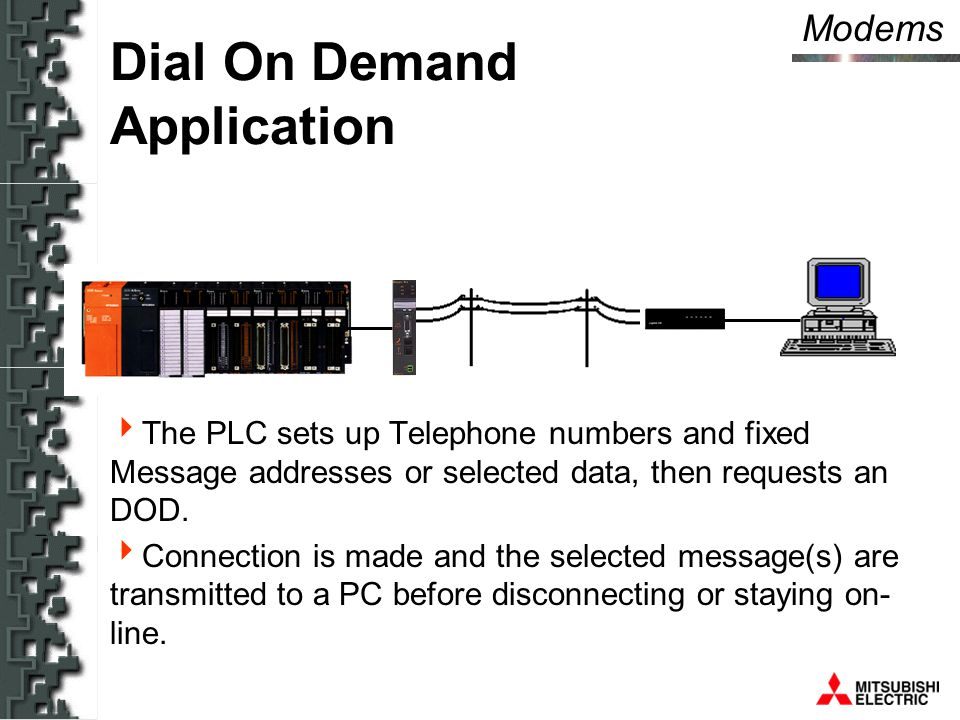 Modems Dial On Demand Application  The PLC sets up Telephone numbers and fixed Message addresses or selected data, then requests an DOD.