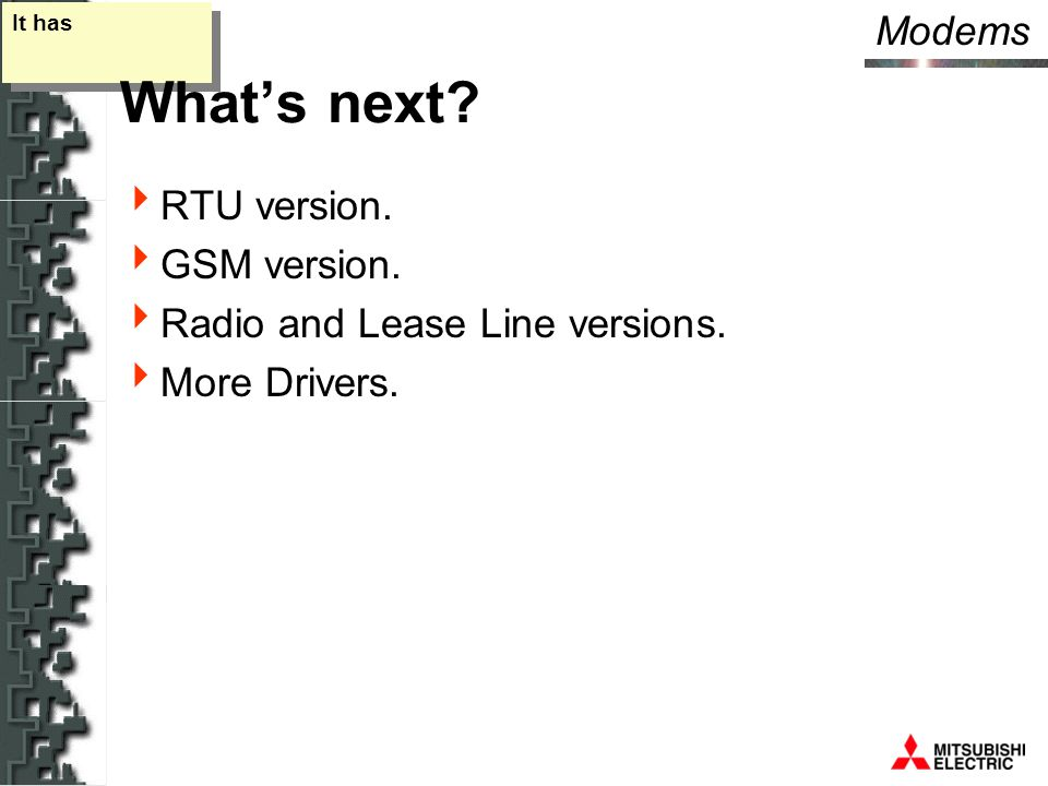 Modems It has What's next.  RTU version.  GSM version.