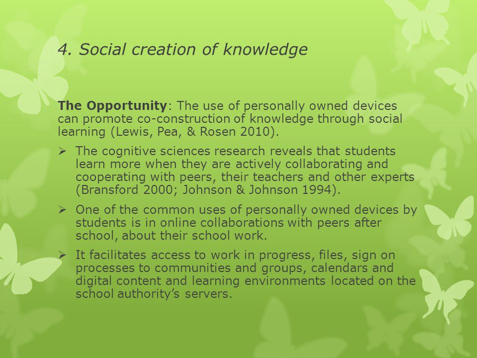 4. Social creation of knowledge The Opportunity: The use of personally owned devices can promote co-construction of knowledge through social learning