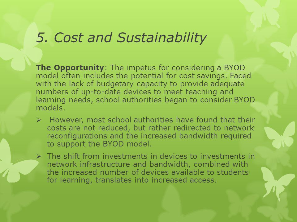 5. Cost and Sustainability The Opportunity: The impetus for considering a BYOD model often includes the potential for cost savings. Faced with the lac