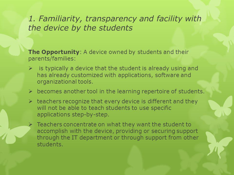 1. Familiarity, transparency and facility with the device by the students The Opportunity: A device owned by students and their parents/families:  is