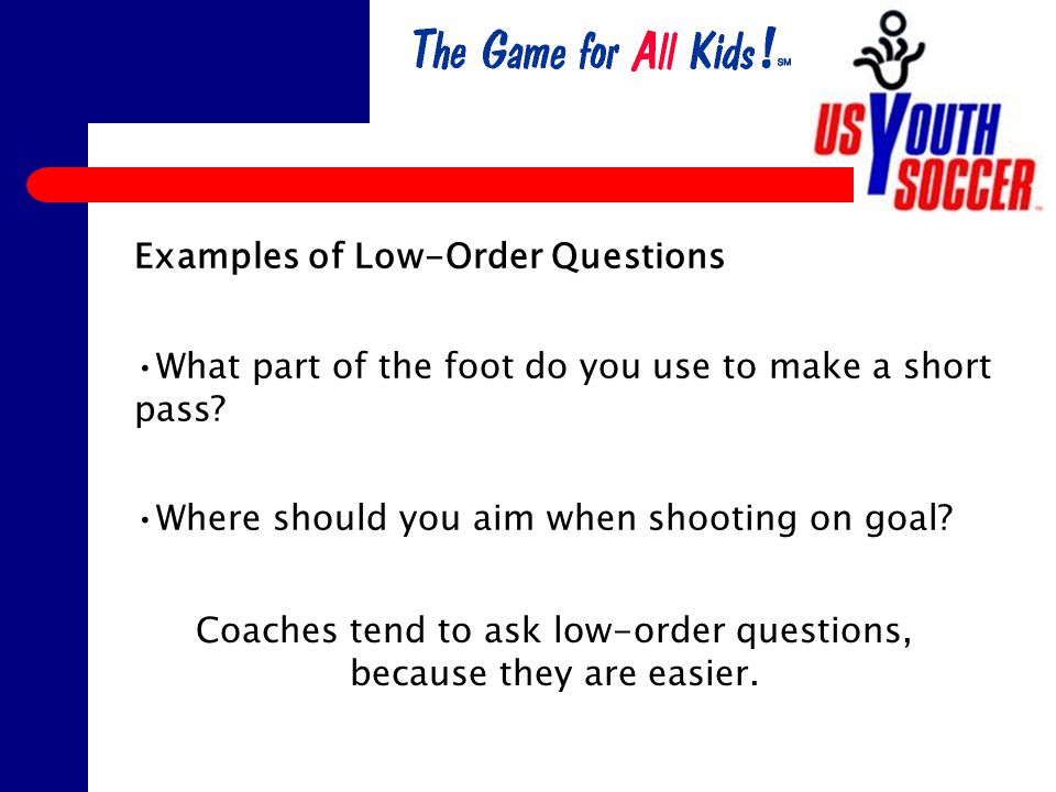 Examples of High-Order Questions How can we get the ball down the field quickly.