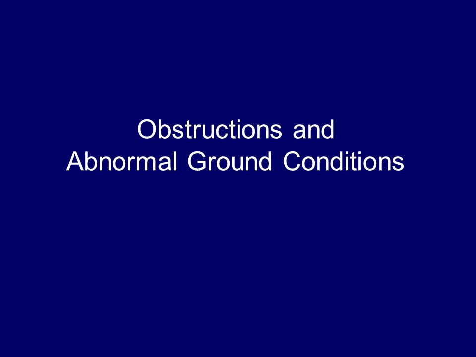 Obstructions and Abnormal Ground Conditions