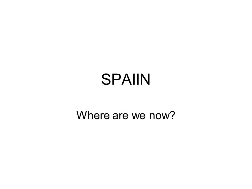 SPAIIN Where are we now
