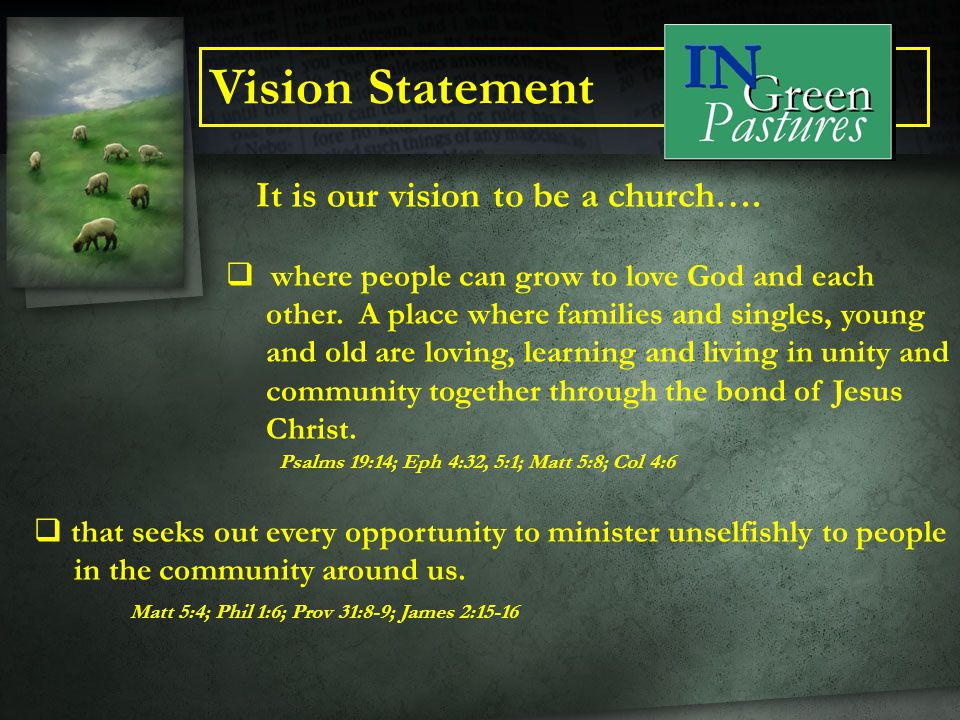 Vision Statement It is our vision to be a church….  where people can grow to love God and each other. A place where families and singles, young and o