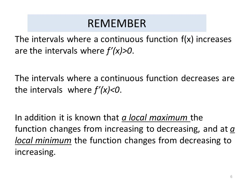THE FIRST DERIVATIVE TEST FOR LOCAL MAXIMA AND MINIMA Let p be a critical point of a continuous function f.