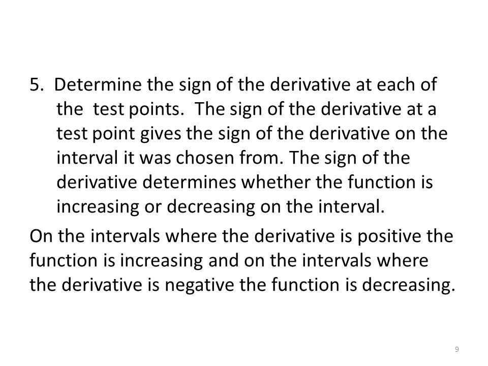 5. Determine the sign of the derivative at each of the test points. The sign of the derivative at a test point gives the sign of the derivative on the