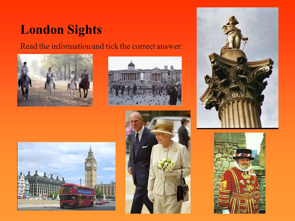 London Sights Read the information and tick the correct answer: