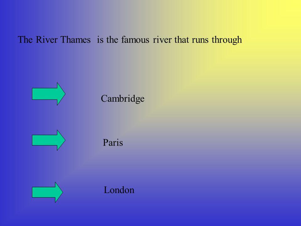 The River Thames is the famous river that runs through Cambridge Paris London