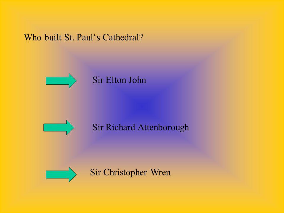 Who built St. Paul's Cathedral Sir Elton John Sir Richard Attenborough Sir Christopher Wren