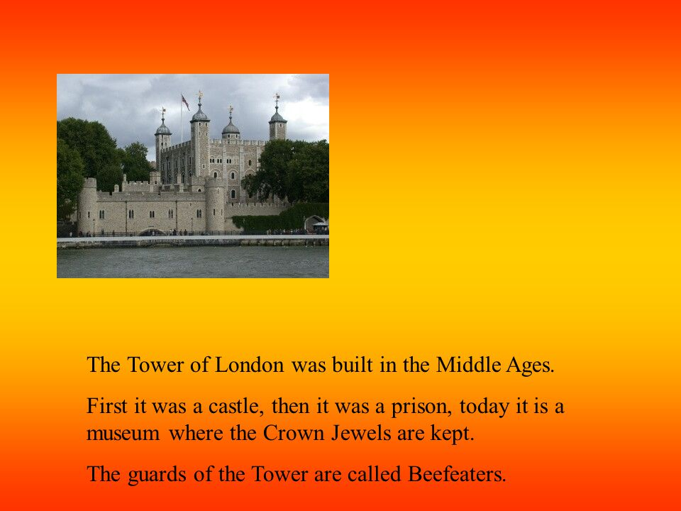 The Tower of London was built in the Middle Ages.