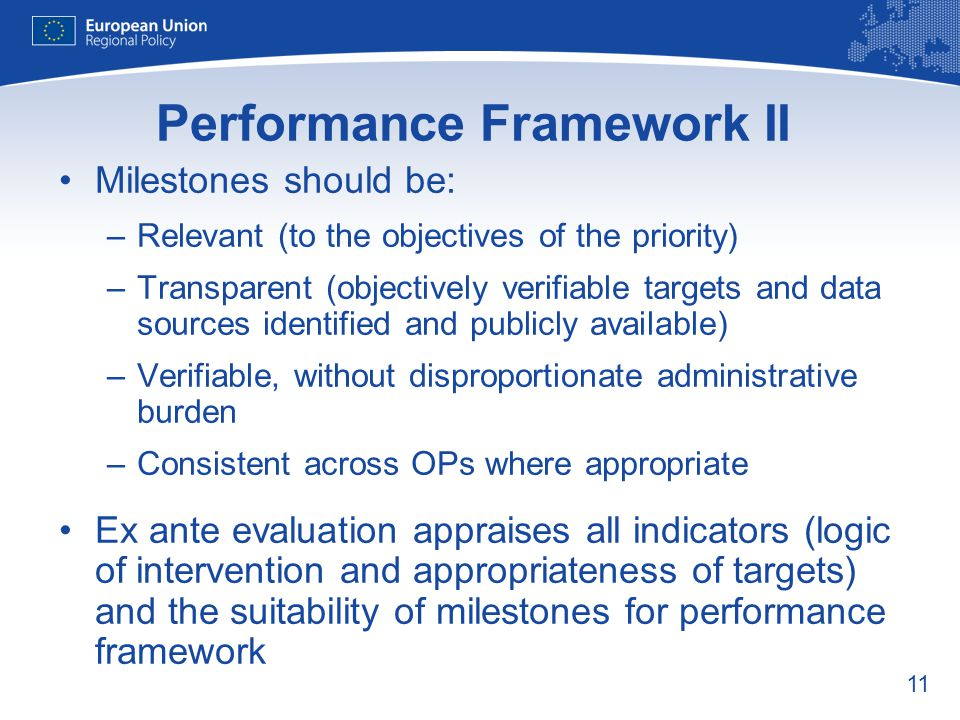 11 Performance Framework II Milestones should be: –Relevant (to the objectives of the priority) –Transparent (objectively verifiable targets and data