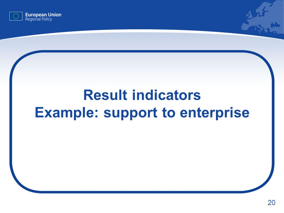 20 Result indicators Example: support to enterprise