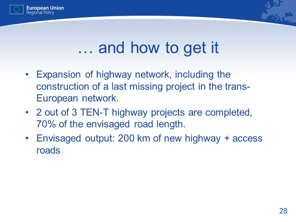 28 … and how to get it Expansion of highway network, including the construction of a last missing project in the trans- European network. 2 out of 3 T