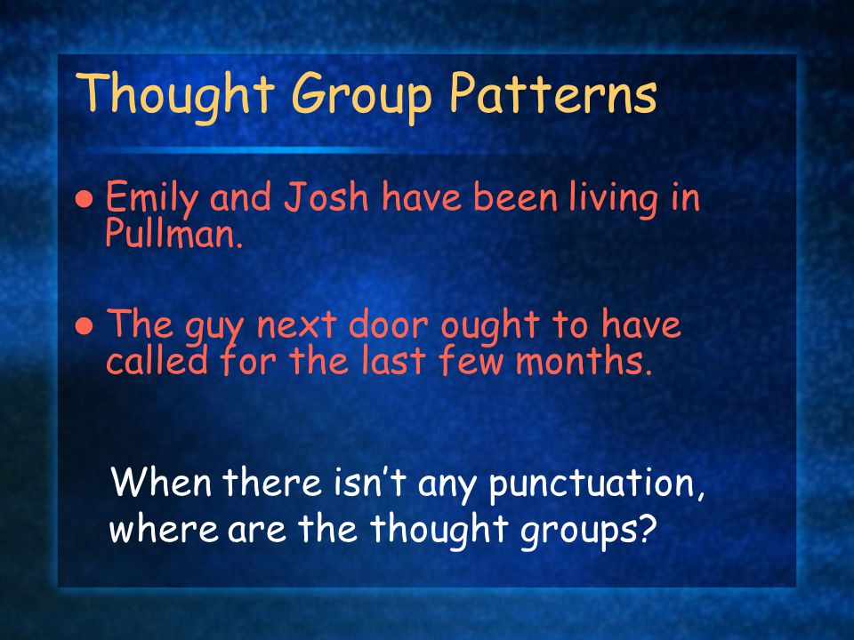 Thought Group Patterns? How do you know where the 'thought groups' are? GRAMMAR