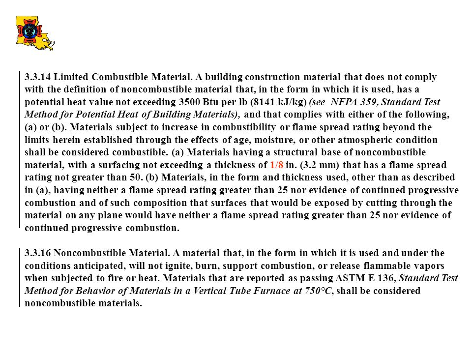 3.3.14 Limited Combustible Material. A building construction material that does not comply with the definition of noncombustible material that, in the