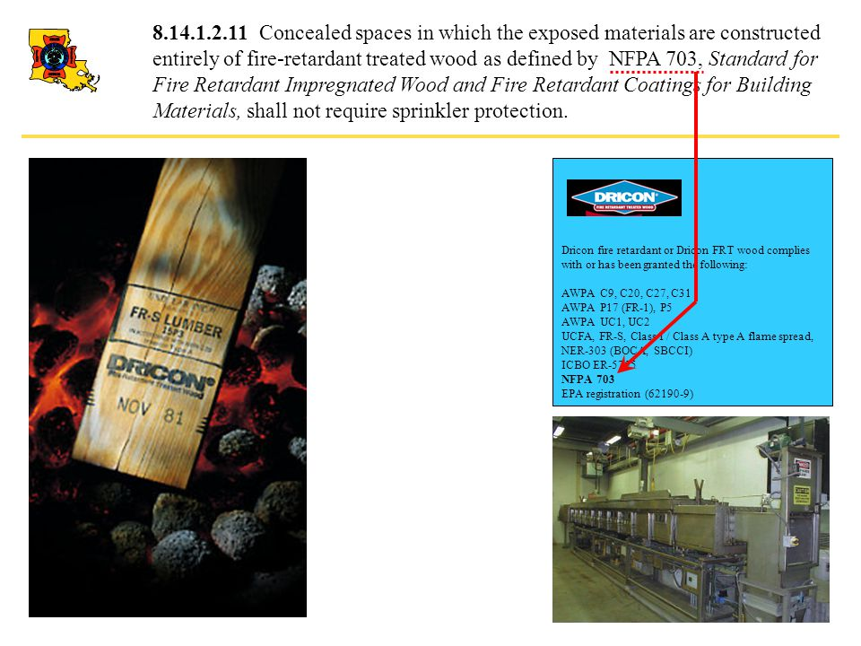 8.14.1.2.11 Concealed spaces in which the exposed materials are constructed entirely of fire-retardant treated wood as defined by NFPA 703, Standard f
