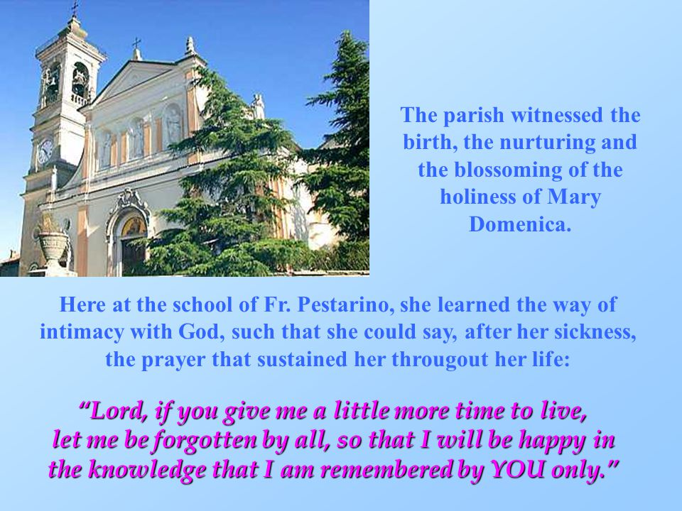 The parish witnessed the birth, the nurturing and the blossoming of the holiness of Mary Domenica.