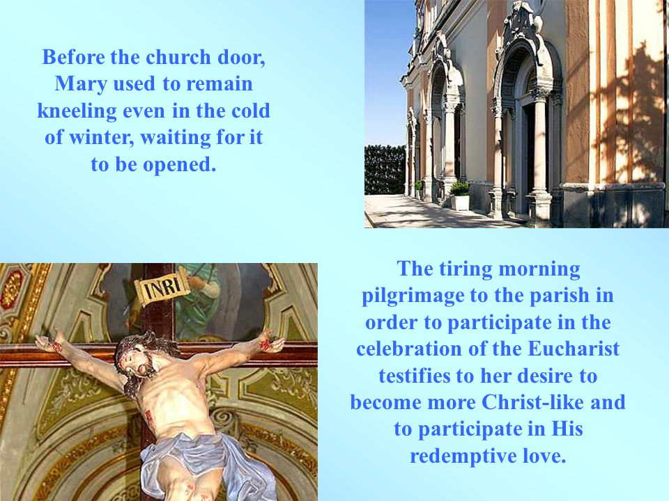 Before the church door, Mary used to remain kneeling even in the cold of winter, waiting for it to be opened.
