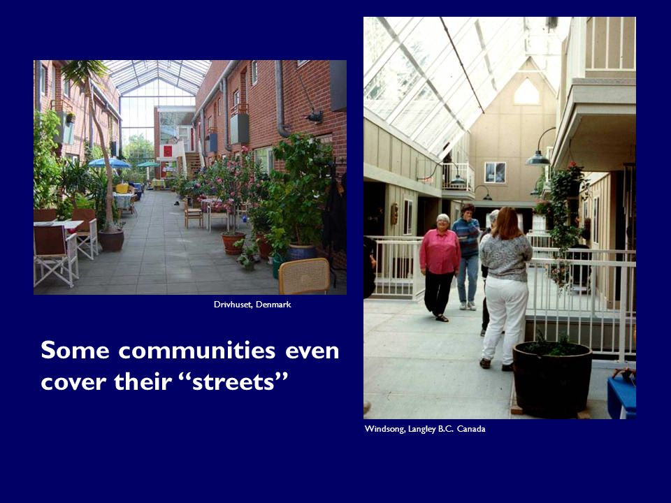 "Some communities even cover their ""streets"" Windsong, Langley B.C. Canada Drivhuset, Denmark"