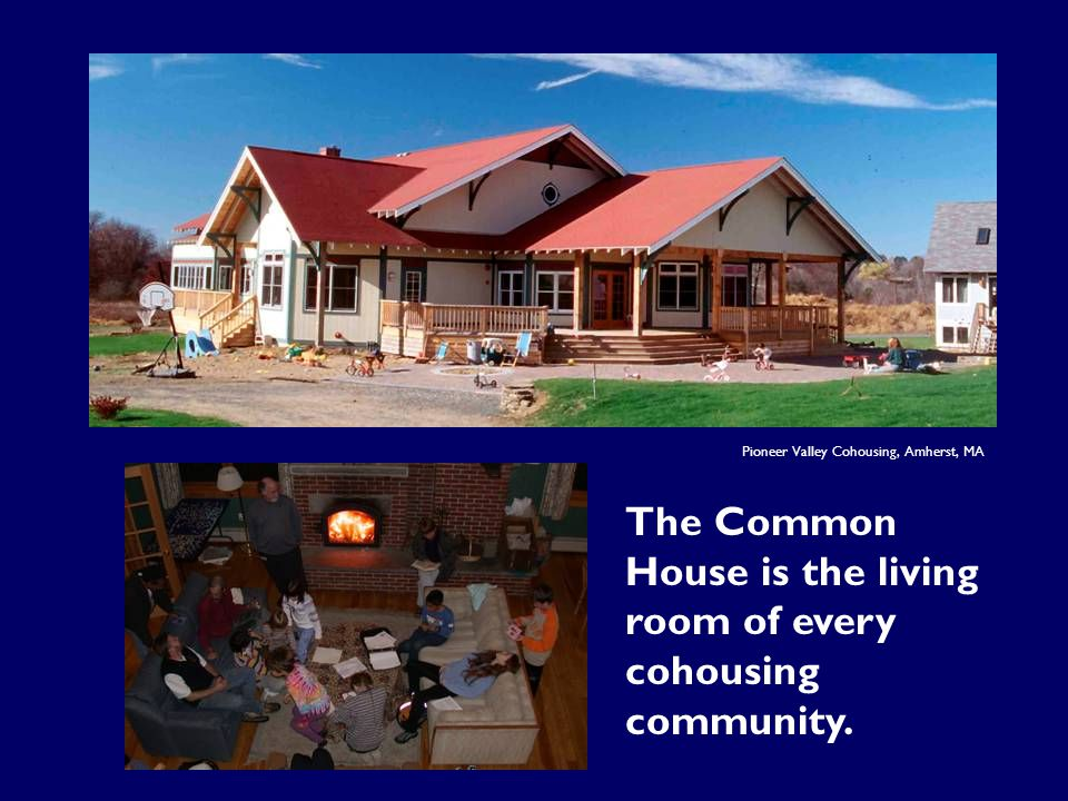 The Common House is the living room of every cohousing community.