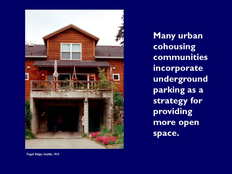 Many urban cohousing communities incorporate underground parking as a strategy for providing more open space. Puget Ridge, Seattle, WA