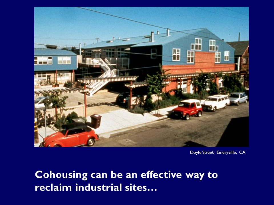 Doyle Street, Emeryville, CA Cohousing can be an effective way to reclaim industrial sites…