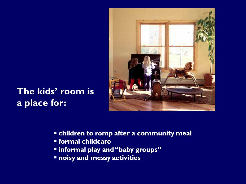 " children to romp after a community meal  formal childcare  informal play and ""baby groups""  noisy and messy activities The kids' room is a place"