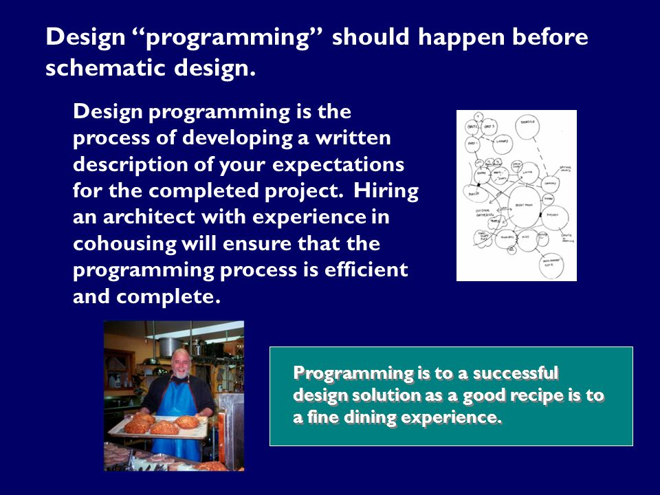 "Design ""programming"" should happen before schematic design. Design programming is the process of developing a written description of your expectations"