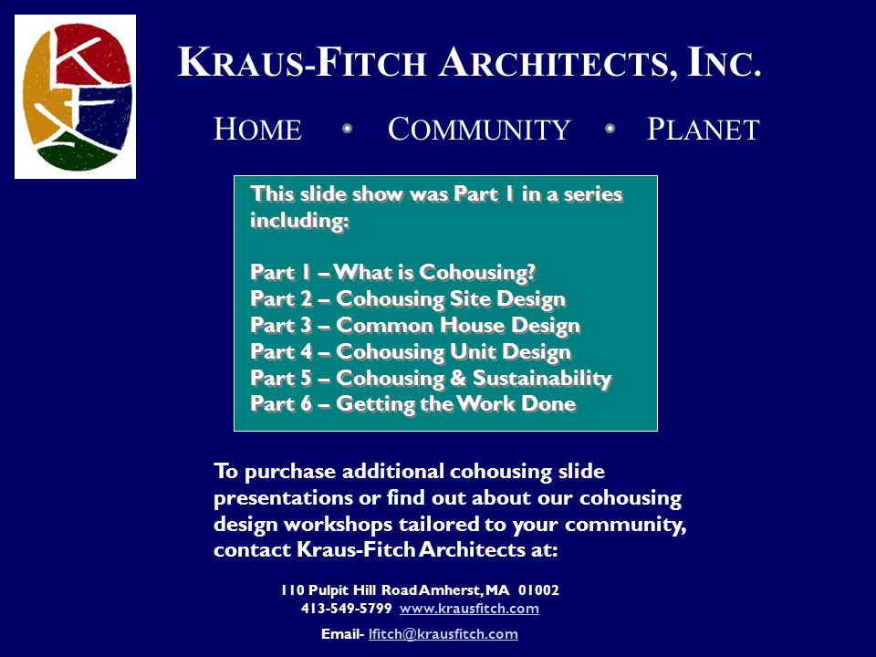K RAUS- F ITCH A RCHITECTS, I NC. To purchase additional cohousing slide presentations or find out about our cohousing design workshops tailored to yo