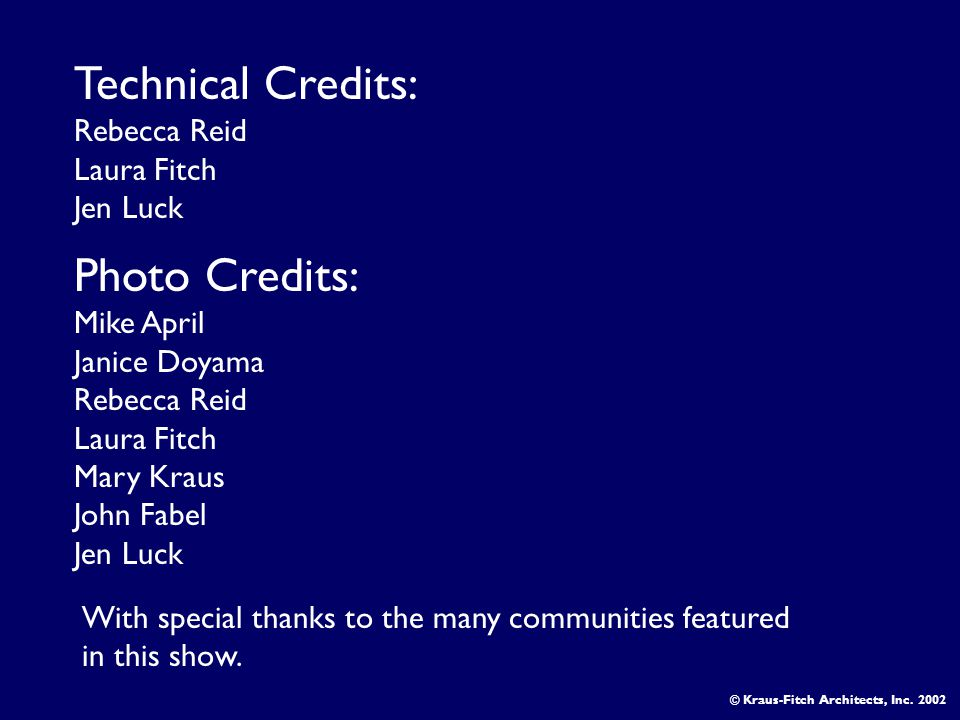 Technical Credits: Rebecca Reid Laura Fitch Jen Luck Photo Credits: Mike April Janice Doyama Rebecca Reid Laura Fitch Mary Kraus John Fabel Jen Luck © Kraus-Fitch Architects, Inc.