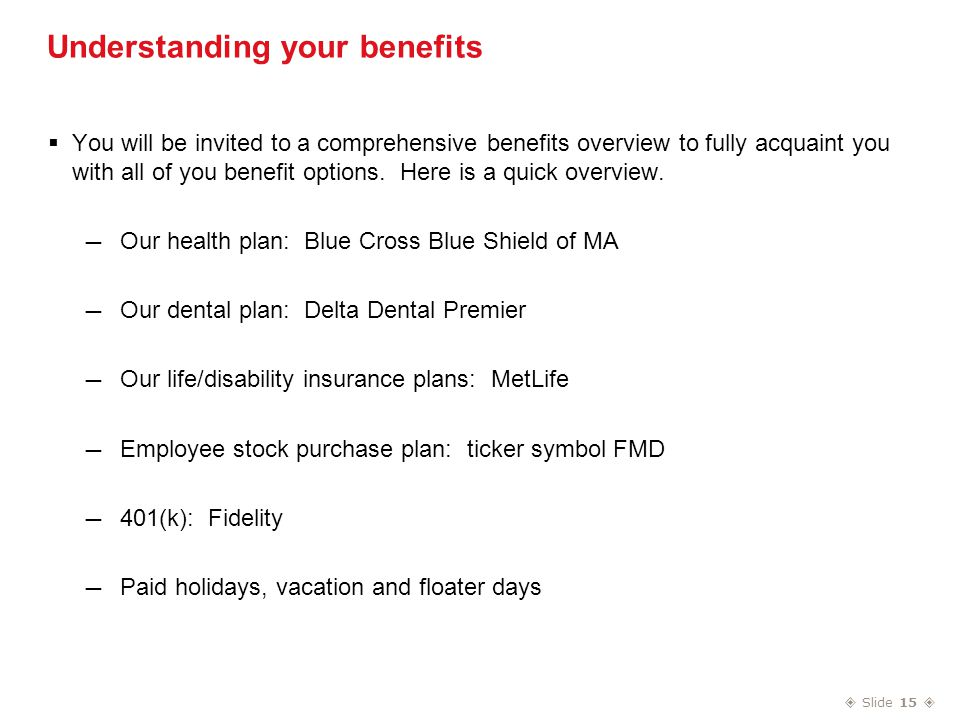  Slide 15  Understanding your benefits  You will be invited to a comprehensive benefits overview to fully acquaint you with all of you benefit options.