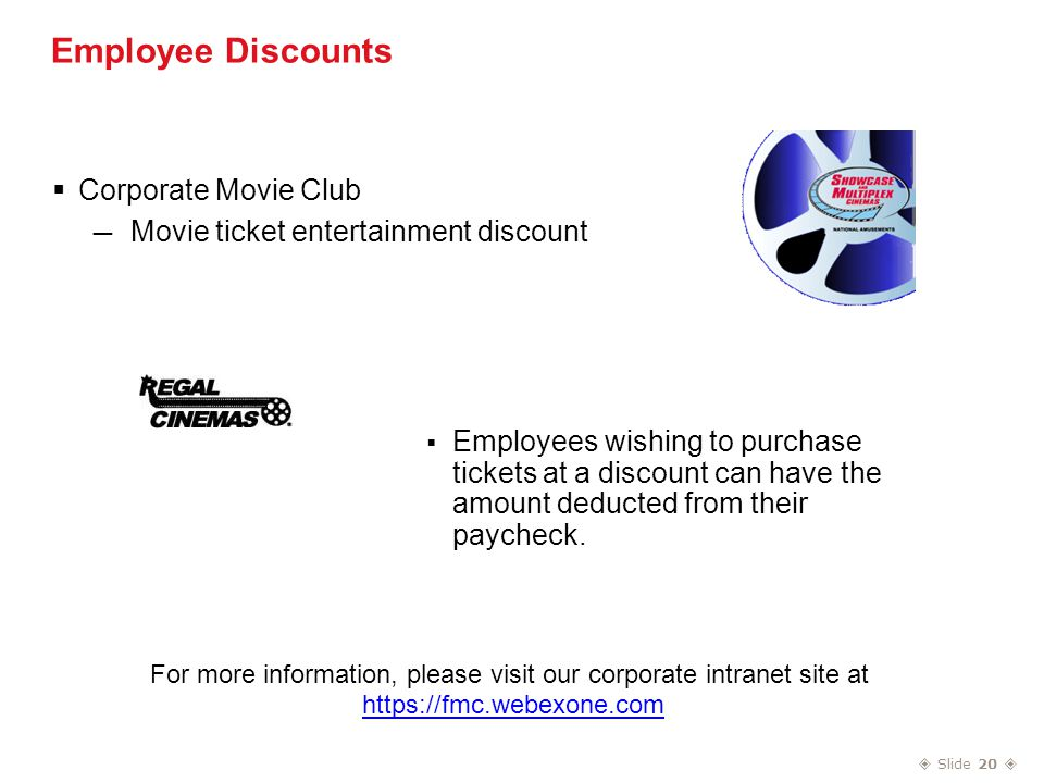  Slide 20  Employee Discounts  Corporate Movie Club — Movie ticket entertainment discount  Employees wishing to purchase tickets at a discount can have the amount deducted from their paycheck.