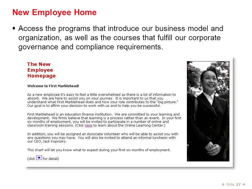  Slide 27  New Employee Home  Access the programs that introduce our business model and organization, as well as the courses that fulfill our corporate governance and compliance requirements.