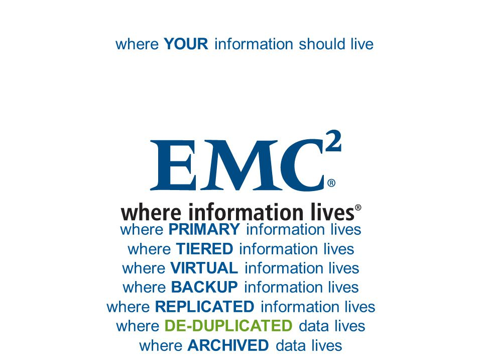 where PRIMARY information lives where TIERED information lives where VIRTUAL information lives where BACKUP information lives where REPLICATED information lives where DE-DUPLICATED data lives where ARCHIVED data lives where YOUR information should live