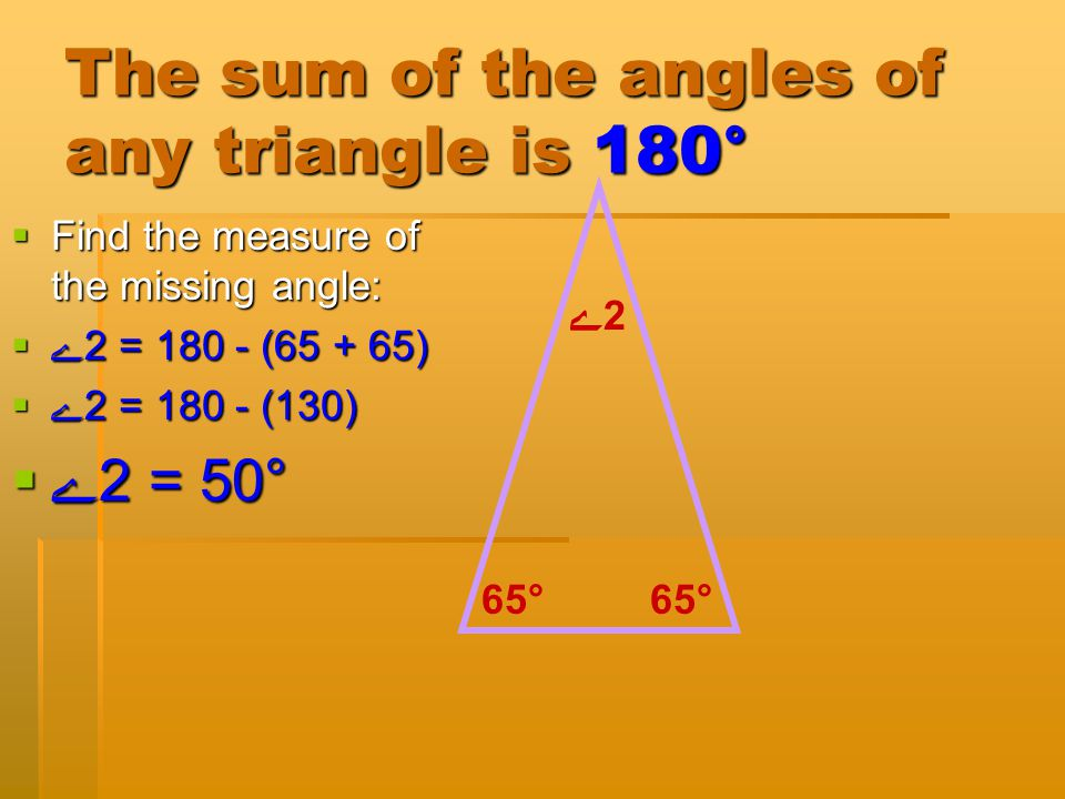 The sum of the angles of any triangle is 180°  Find the measure of the missing angle:  ے1 = 180 - (90 +35)  ے1 = 180 - (125)  ے1 = 55° 35° 90° ے1ے