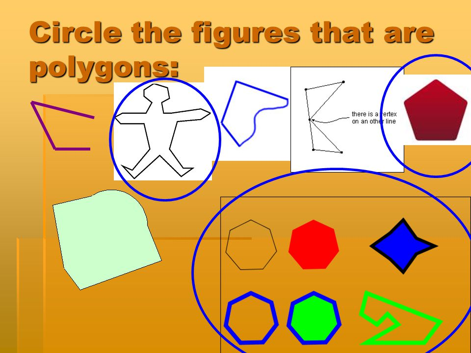 Polygon  A closed figure formed by joining three or more segments in a plane at their endpoints, with each line segment joining exactly 2 others.  E