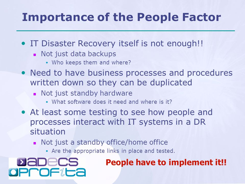 Importance of the People Factor IT Disaster Recovery itself is not enough!.