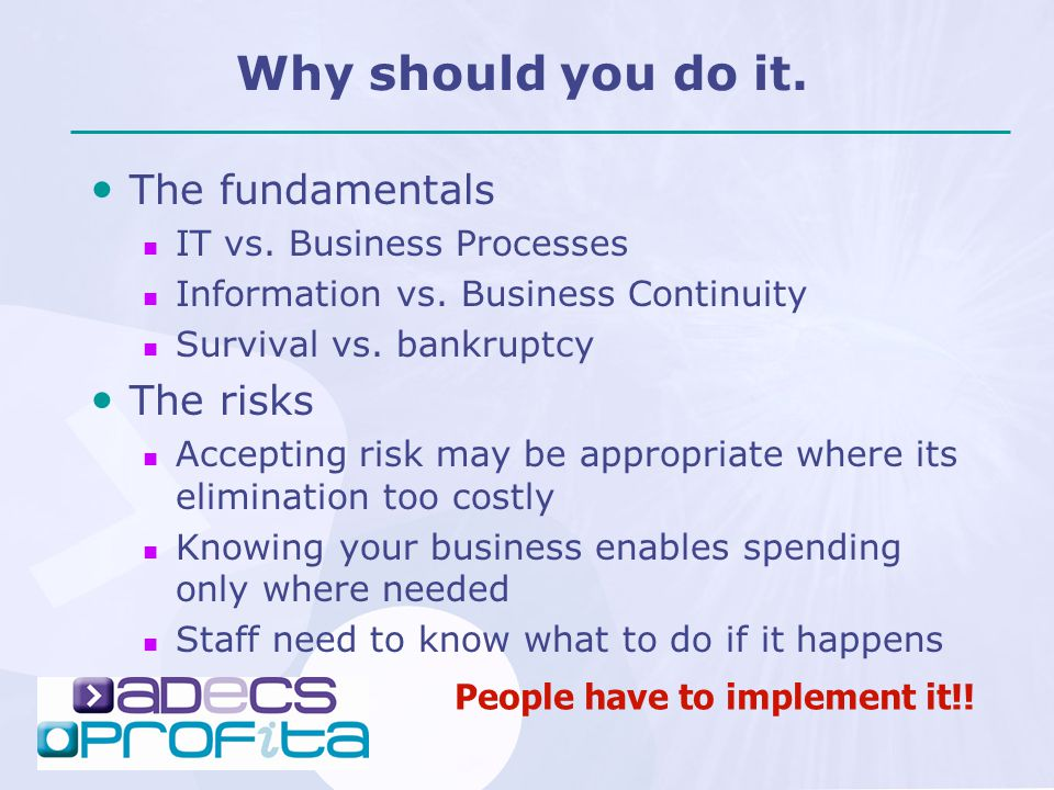 Why should you do it. The fundamentals IT vs. Business Processes Information vs.