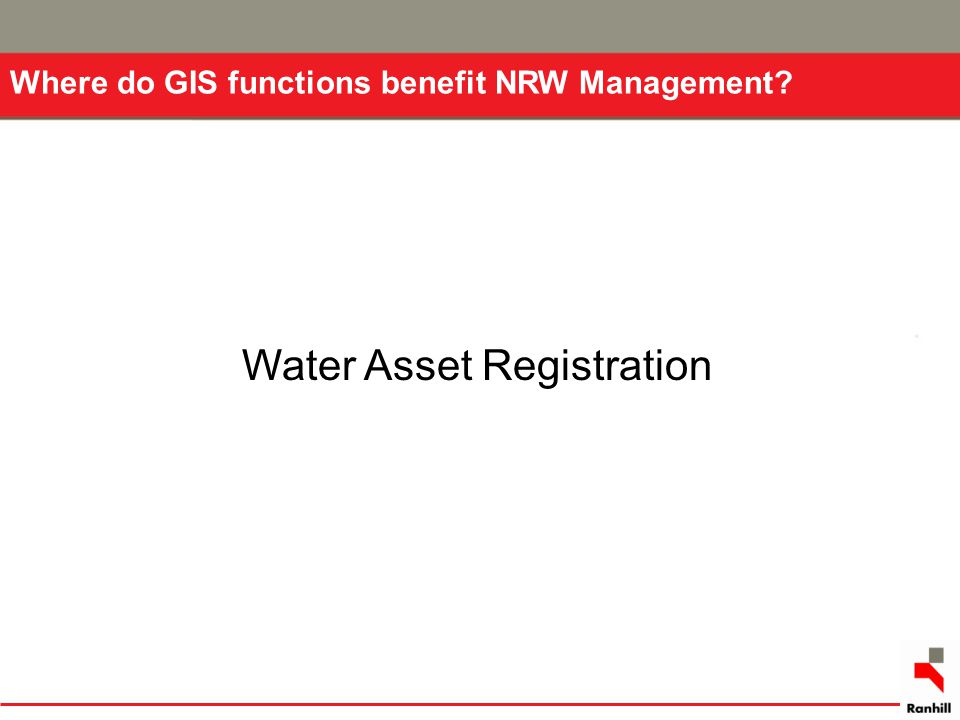 Where do GIS functions benefit NRW Management? Water Asset Registration