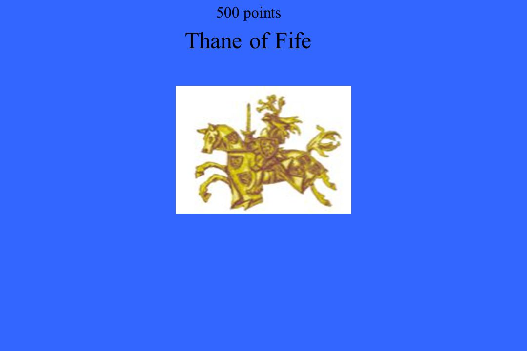 Thane of Fife 500 points