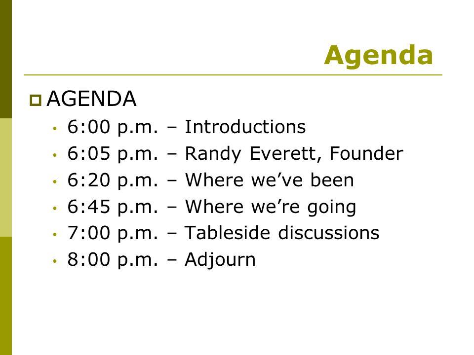  AGENDA 6:00 p.m. – Introductions 6:05 p.m. – Randy Everett, Founder 6:20 p.m.