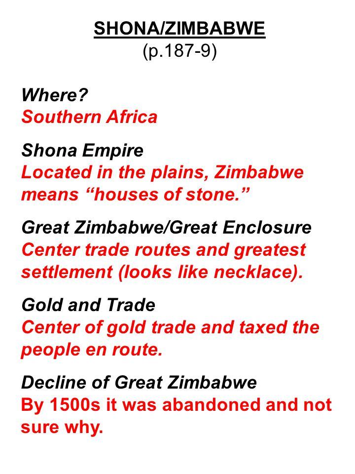 """SHONA/ZIMBABWE (p.187-9) Where? Southern Africa Shona Empire Located in the plains, Zimbabwe means """"houses of stone."""" Great Zimbabwe/Great Enclosure C"""