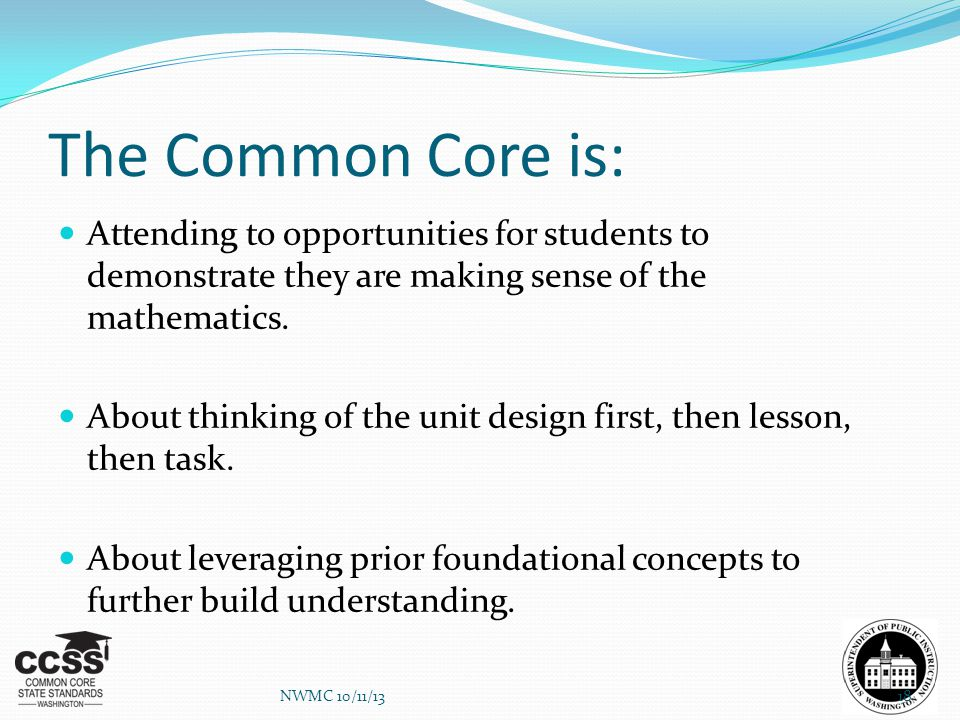 The Common Core is: Attending to opportunities for students to demonstrate they are making sense of the mathematics. About thinking of the unit design