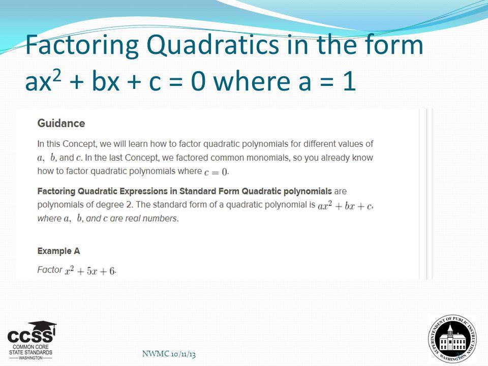 Factoring Quadratics in the form ax 2 + bx + c = 0 where a = 1 NWMC 10/11/1337
