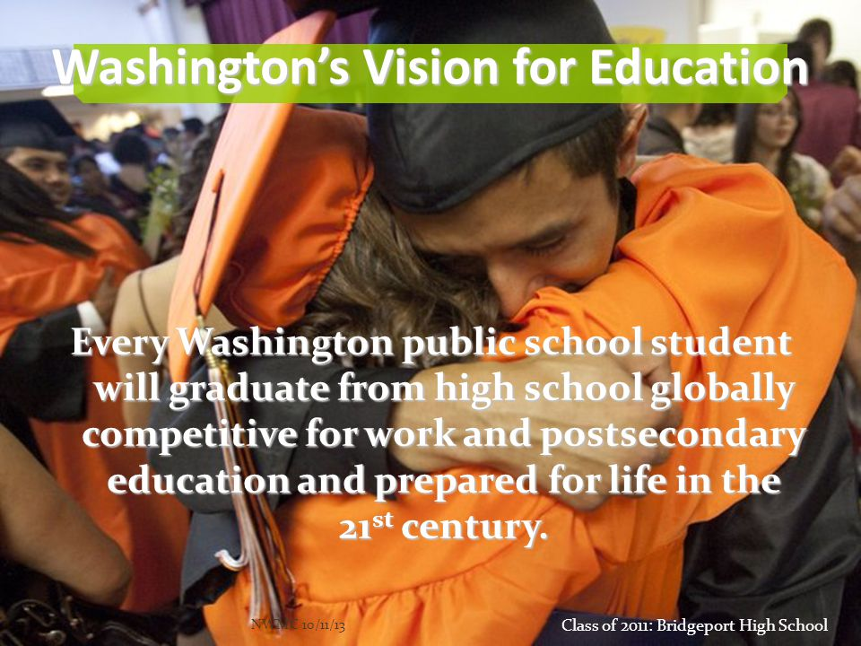 Washington's Vision for Education Every Washington public school student will graduate from high school globally competitive for work and postsecondar