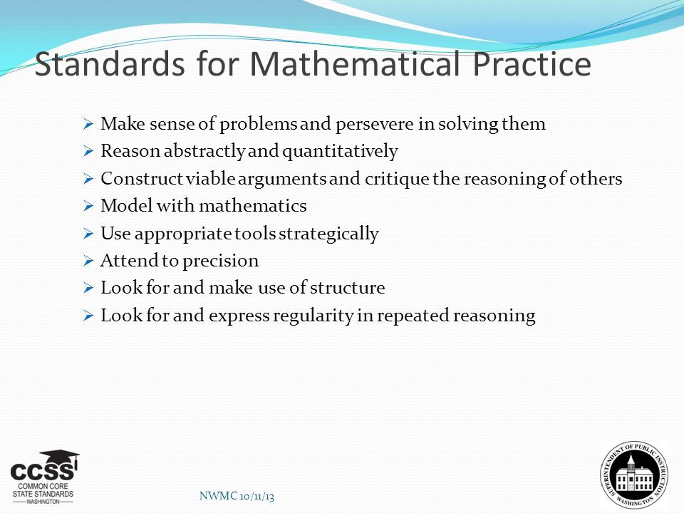 Standards for Mathematical Practice  Make sense of problems and persevere in solving them  Reason abstractly and quantitatively  Construct viable a