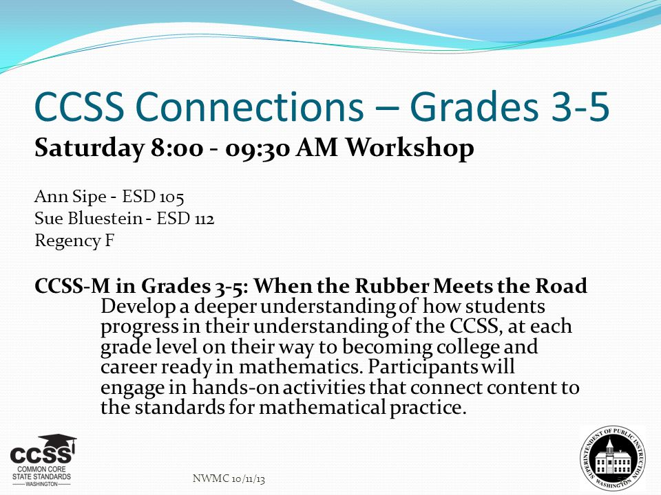 CCSS Connections – Grades 3-5 Saturday 8:00 - 09:30 AM Workshop Ann Sipe - ESD 105 Sue Bluestein - ESD 112 Regency F CCSS-M in Grades 3-5: When the Ru