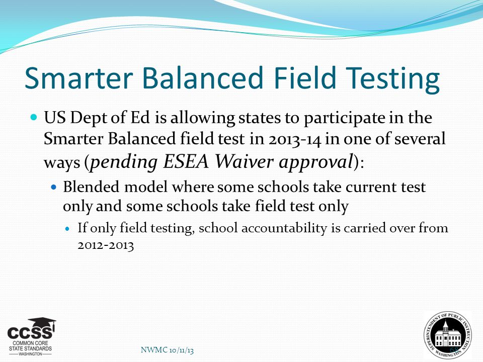 Smarter Balanced Field Testing US Dept of Ed is allowing states to participate in the Smarter Balanced field test in 2013-14 in one of several ways (